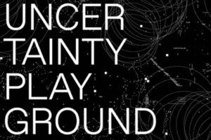 Uncertainty Playground: until 20 Oct